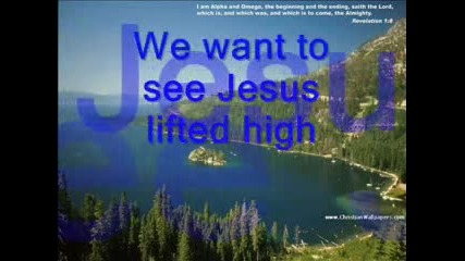 We Want to See Jesus Lifted High with Lyrics