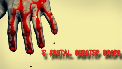 5 Brutal Dubstep Drops of All Time - Part Ii