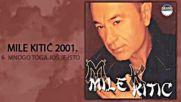 Mile Kitic - Mnogo toga jos je isto - Audio 2001