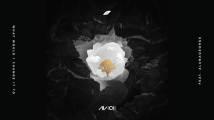 Avicii feat. Alunageorge - What Would I Change It To