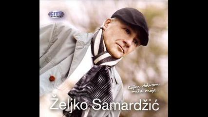 Zeljko Samardzic - Oprosti izvini - Прoсти ми, извини ме