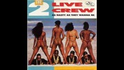 2 Live Crew - If You Beleive in Having Sex