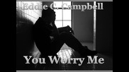 Eddie C. Campbell - You Worry Me