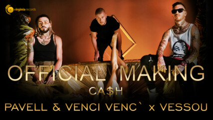 Pavell & Venci Venc' x VessoU - Cash (Official Making)