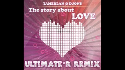 Tamerlan Djons ft. Mimi Teft - The story about love (ultimate R Remix)