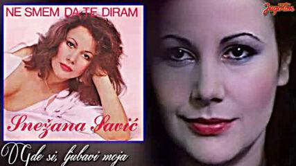 Snezana Savic - Gde si, ljubavi moja - (audio 1984).mp4