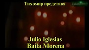 *bg* Танцувай мургавелке Julio Iglesias - Baila Morena