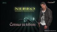 Nermin Halilovic Nerko - 2015 - Ceznuo za tobom (hq) (bg sub)
