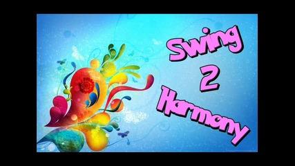 • Swing 2 Harmony •