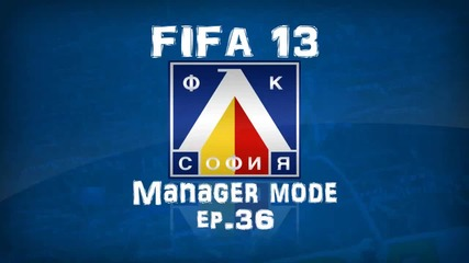 Live Commentary|fifa 13 Levski Manager mode - ep.36