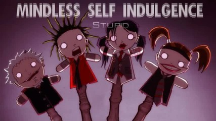 Mindless Self Indulgence - Stupid