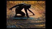 T Impact Deep Dark - Prayer In The Dark [ 19 .04 .2013 ] Tm Radio