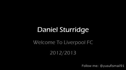 Daniel Sturridge Welcome To Liverpool Fc 2012 - 2013