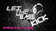 (heart) Prototune - Let The Bass Kick (heart)