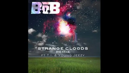B.o.b - Strange Clouds (remix) ft. T.i. & Young Jeezy