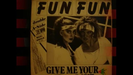 Fun Fun - Give Me Your Love