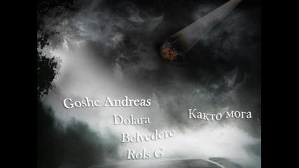 Goshe Andreas Feat. Dolara , Belvedere & Rols G - Както мога ( 2013 )
