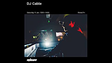 Dj Cable on Rinse Fm 11-01-2020