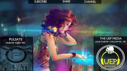 Liquid Dubstep Chillstep - Uep Mix Pulsate Dubstep Guest Mix