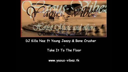 Dj Killa Naz ft Young Jeezy Bone Crusher - Take It To The Floor