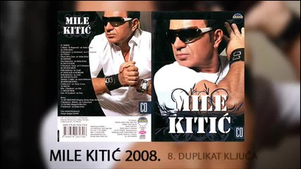 Mile Kitic - Duplikat kljuca - (Audio 2008)