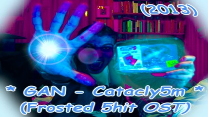 G A N - Catacly5m (frosted 5hit 5 Ost) (2013)