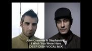 ™|house|® John Creamer & Stephanie K.-i Wish You Were Here [deep Dish Vocal Mix]