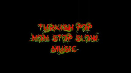 Non Stop Turkish Slow Music