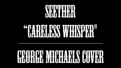 Seether - Careless Whisper / George Michaels Cover