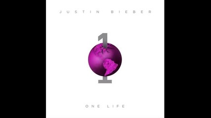 Justin Bieber - One Life + Текст и Превод