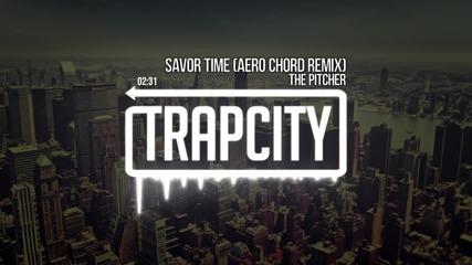 *за Първи Път Във Сайта* The Pitcher - Savor Time (aero Chord Remix)