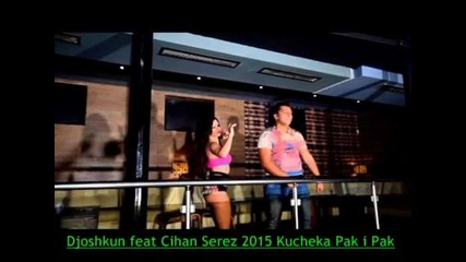 Djoshkun feat Cihan Serez 2015 Kucheka Pak i Pak