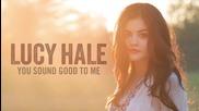 Премиера! Lucy Hale - You Sound Good to Me (audio Only) + Превод