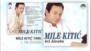 Mile Kitic - 1999 - Tri zivota (hq) (bg sub)