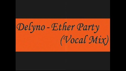 Delyno - Ether Party (vocal Mix)