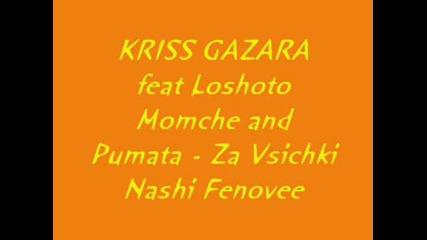 Kriss Gazara feat Loshoto Momche and Pumata - Za Vsichki Nashi Fenoveee