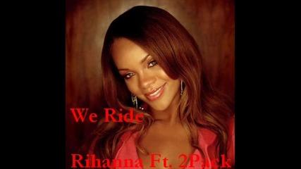 Rihanna Ft. 2pack - We Ride