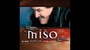 Miso Kovac - Svi pjevaju ja ne cujem