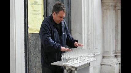 Удивително изпълнение на италианец! - Венеция - Свирене на чаши