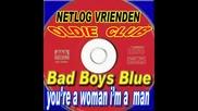 Bad Boys Blue - Youre a woman im a man