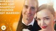 Миранда Кер се омъжи за основателя на Снапчат
