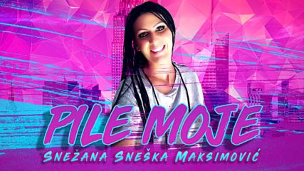 Snezana Sneska Maksimovic - Pile moje Official Audio 2018