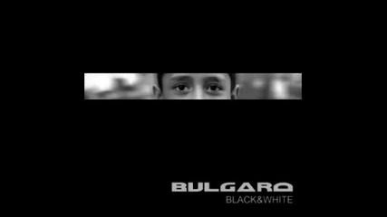 Bulgaro - Black & White