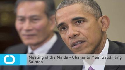 Meeting of the Minds - Obama to Meet Saudi King Salman