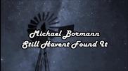 Превод - Michael Bormann - Still Haven`t Found It