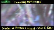 Бг Превод (албанско) Nexhat i Remzie Osmani - Mos U Kthe