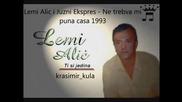 Lemi Alic i Juzni Ekspres - Ne trebva mi puna casa 1993