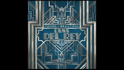 Lana Del Rey - Young and Beautiful (from ' The Great Gatsby ' Soundtrack)