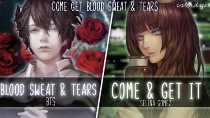 Nightcore ↬ Come get Blood, Sweat & Tears [switching Vocals | Mashup]