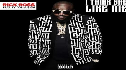 Rick Ross ft. Ty Dolla $ign - I Think She Like Me